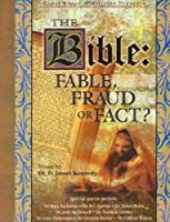 The Bible: Fable, Fraud or Fact? Dr. D. James Kennedy