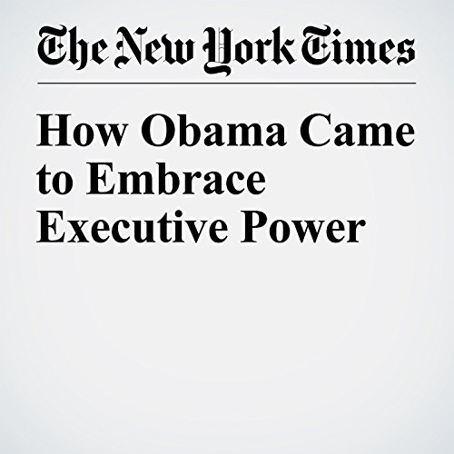 How Obama Came to Embrace Executive Power cover art