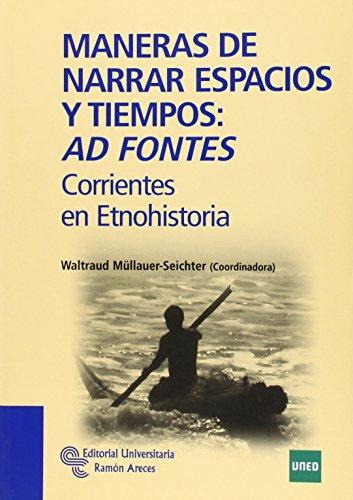 Maneras de narrar espacios y tiempos: Ad fontes: Corrientes en Etnohistoria (Manuales)