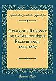 Catalogue Raisonné de la Bibliothèque Elzévirienne, 1853-1867 (Classic Reprint) (French Edition)