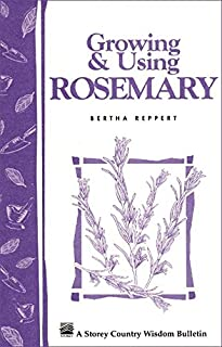 Growing & Using Rosemary: Storey's Country Wisdom Bulletin A-161 (Storey Publishing Bulletin, A-161)