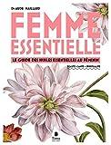 Femme essentielle - Guide des huiles essentielles au féminin - beauté, santé,...