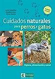 Cuidados naturales para perros y gatos: Higiene, alimentación y salud: 1...