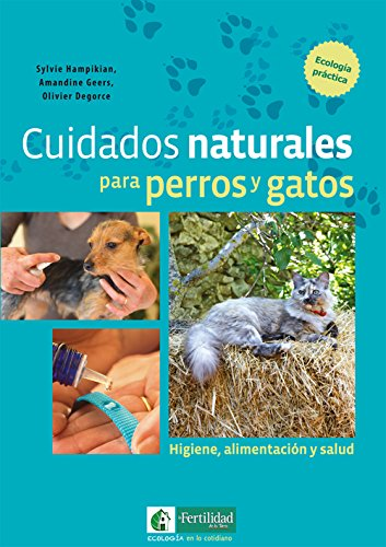 Cuidados naturales para perros y gatos: Higiene, alimentación y salud: 1 (Ecología...