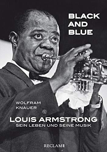Black and Blue: Louis Armstrong – Sein Leben und seine Musik