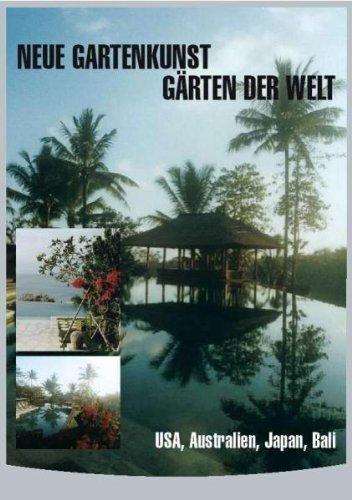 Neue Gartenkunst - Gärten der Welt: USA,Australien,Japan,Bali