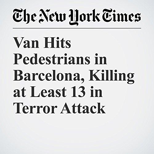 Van Hits Pedestrians in Barcelona, Killing at Least 13 in Terror Attack copertina