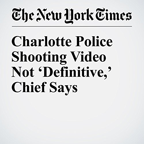 Charlotte Police Shooting Video Not 'Definitive,' Chief Says cover art