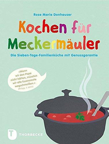 Kochen für Meckermäuler - Die Sieben-Tage-Familienküche mit Genussgarantie
