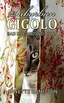 Suburban Gigolo: Bad Boy Around Town by [Annette Hamilton]
