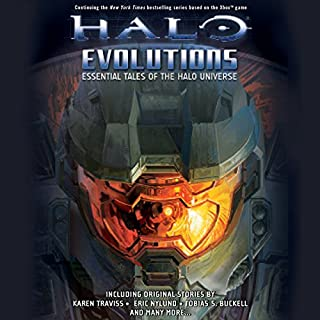 Halo     Evolutions              By:                                                                                                                                 Tobias Buckell,                                                                                        Kevin Grace,                                                                                        Jonathan Goff,                   and others                          Narrated by:                                                                                                                                 Steve Downes,                                                                                        Holter Graham,                                                                                        Jen Taylor                      Length: 15 hrs and 29 mins     183 ratings     Overall 4.5