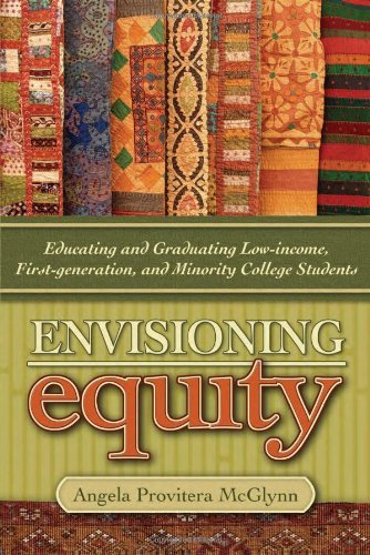 Envisioning Equity Educating And Graduating Low Income First Generation And Minority College Students