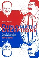 Diplomatic Deceptions: Anglo-Soviet Relations and the Fate of Finland 1944-1948