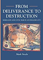 From Deliverance to Destruction: Rebellion and Civil War in an English City (Exeter Studies in History (Unnumbered).)