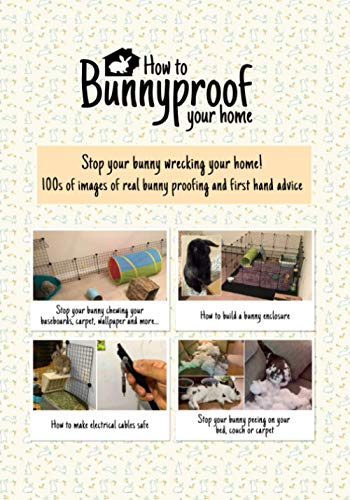How to bunny proof your home: How to stop your bunny chewing electrical cables, baseboards, wallpaper and carpet. How to build an indoor bunny ... stop your bunny peeing on your bed or couch.
