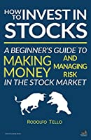 How to Invest in Stocks: A Beginner's Guide to Making Money and Managing Risk in the Stock Market