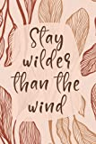 Stay Wilder Than The Wind: Boho Journal for Writing, 6x9 Boho Art Print Notebook for Men & Women, Indie/ Hippie/ Wild and Free Nature Art Cover, Boho ... Art with Quote (Boho Chic Notebooks)