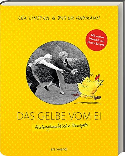 Léa Linster: Das Gelbe vom Ei. Huhnglaubliche Rezepte - Kochbuch rund um Hühnchen und Ei