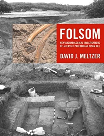 Folsom: New Arch?|ological Investigations of a Classic Paleoindian Bison Kill by David J. Meltzer (2006-06-05)