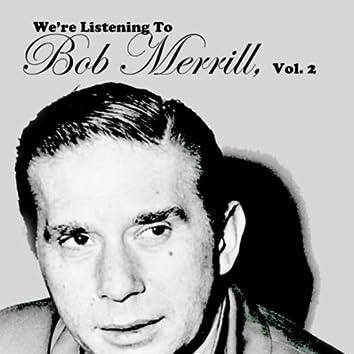 We're Listening To Bob Merrill, Vol. 2