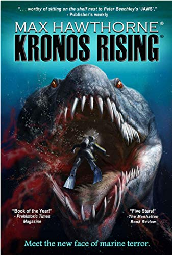 KRONOS RISING (Book 1 in the Kronos Rising series): After 65 million years, the world's greatest predator is back. by [Max Hawthorne, Mara Corday]