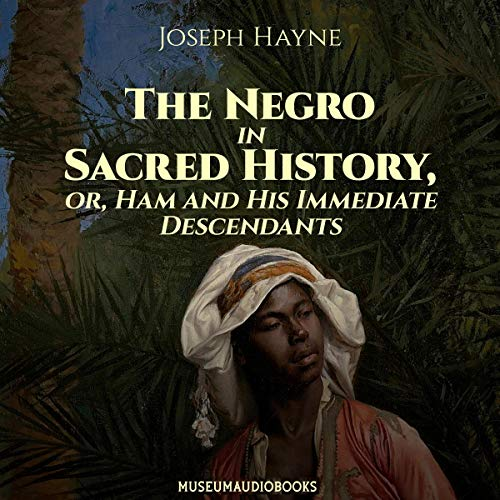 The Negro in Sacred History, or, Ham and His Immediate Descendants cover art