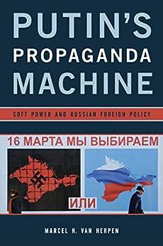 Putin's Propaganda Machine: Soft Power and Russian Foreign Policy (English Edition) van [Marcel H. Van Herpen]
