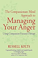 Compassionate Mind Approach to Managing Your Anger (Compassion Focused Therapy)