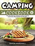Camping Cookbook: Feel the Beauty of Nature while Cooking Delicious, Mouthwatering Recipes