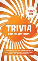 Trivia for Smart Kids!: A Game Book with 300 Questions About Bugs, Video Games, Space, Movies, Flags, Weird Laws, Candy and More!