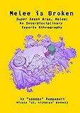 Melee is Broken: Super Smash Bros. Melee: An Interdisciplinary Esports Ethnography