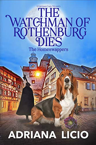 The Watchman of Rothenburg Dies: A German Cozy Mystery (The Homeswappers Book 1) by [Adriana Licio]