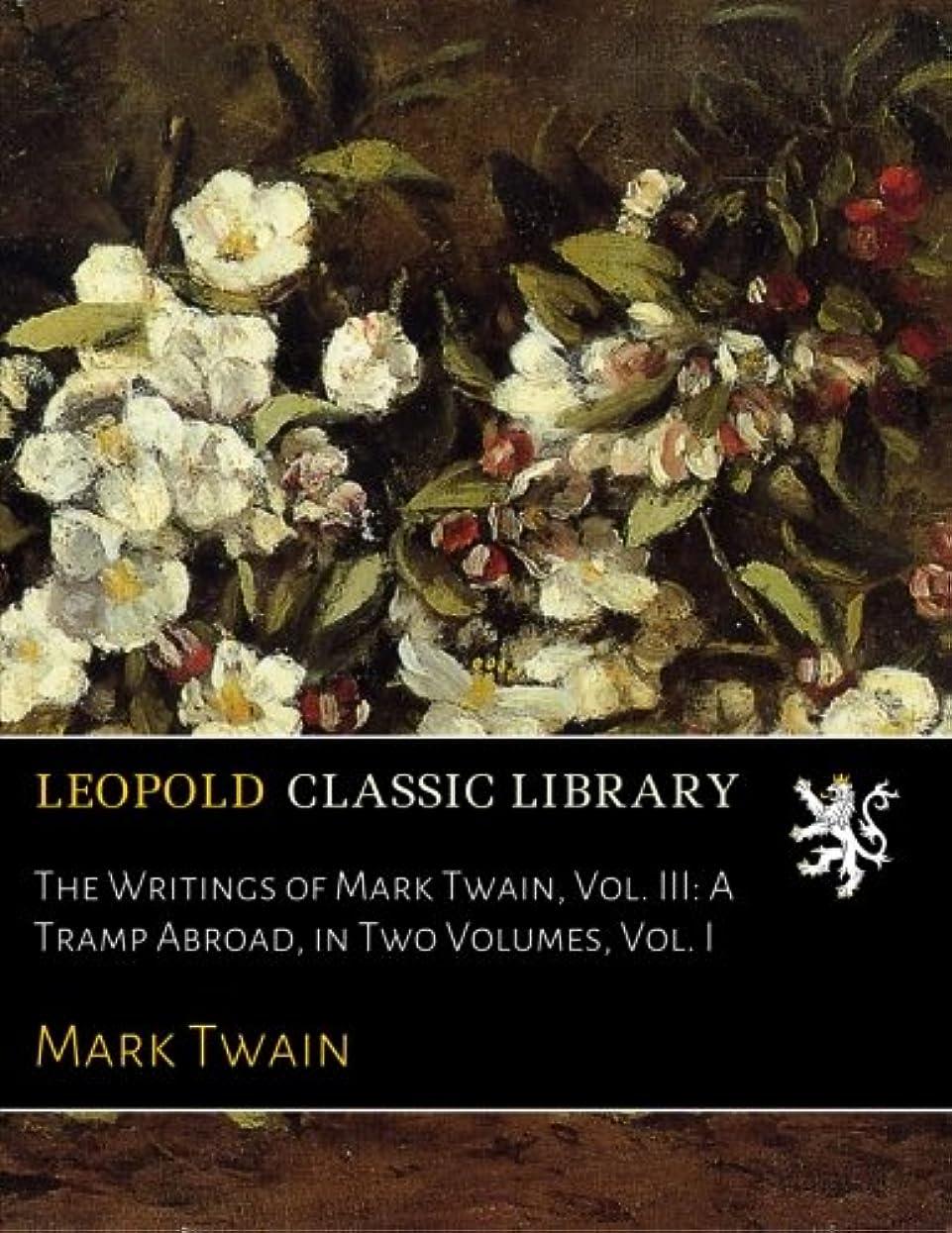 魅力的農業の子供っぽいThe Writings of Mark Twain, Vol. III: A Tramp Abroad, in Two Volumes, Vol. I