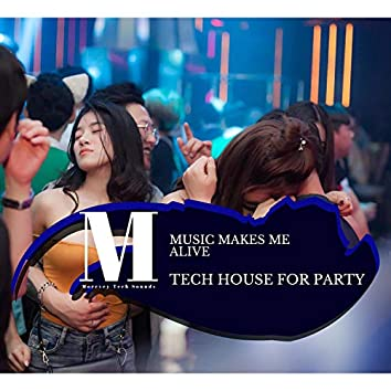 Music Makes Me Alive - Tech House For Party