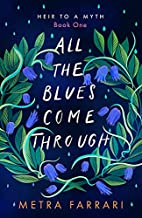 All the Blues Come Through (Heir to a Myth, Book One)
