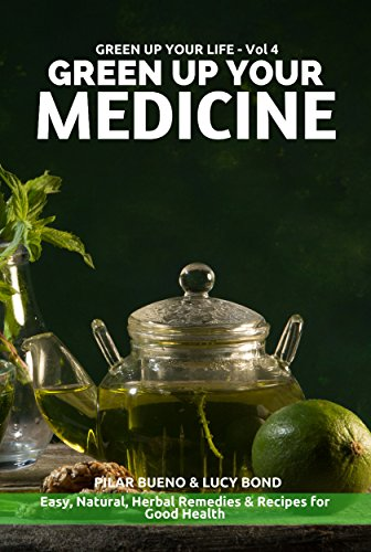 Book: GREEN UP YOUR MEDICINE - Easy Natural & Herbal Remedies & Recipes for Good Health by Pilar Bueno