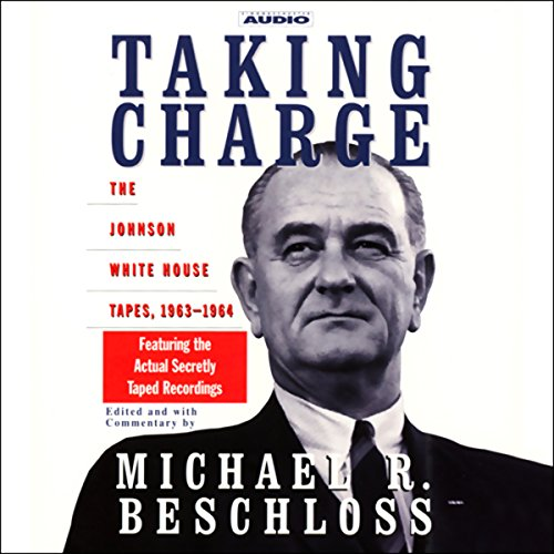 Taking Charge     The Johnson White House Tapes, 1963-1964              By:                                                                                                                                 Michael R. Beschloss                               Narrated by:                                                                                                                                 Michael R. Beschloss                      Length: 6 hrs and 12 mins     141 ratings     Overall 4.5