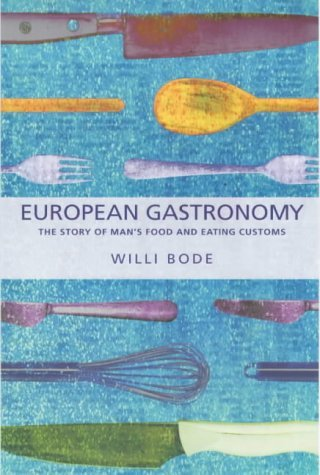 European Gastronomy: The Story of Man\'s Food and Eating Customs by W.K.H. Bode (2000-07-31)