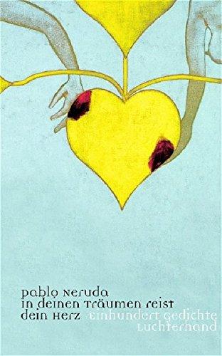 In deinen Träumen reist dein Herz: Einhundert Gedichte