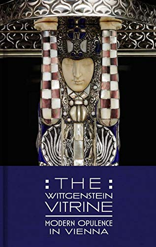 Tucker, K: Wittgenstein Vitrine - Modern Opulence in Vienna (Dallas Museum of Art Publications (YUP))