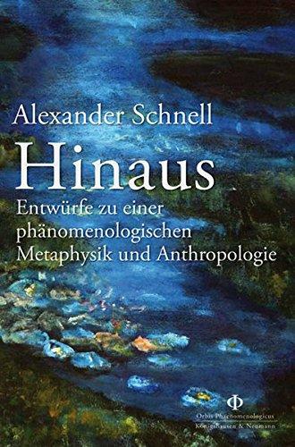 Hinaus: Entwürfe zu einer phänomenologischen Metaphysik und Anthropologie: Entwrfe zu einer phnomenologischen Metaphysik und Anthropologie (Orbis Phaenomenologicus Studien)