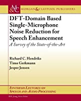 DFT-Domain Based Single-Microphone Noise Reduction for Speech Enhancement: A Survey of the State of the Art (Synthesis Lectures on Speech and Audio Processing) by Richard C. Hendriks Timo Gerkmann Jesper Jensen(2013-02-19)