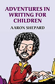 Adventures in Writing for Children: More Tips from an Award-Winning Author on the Art and Business of Writing Children's B...
