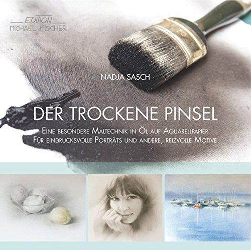 Der trockene Pinsel: Eine besondere Maltechnik in Öl auf Aquarellpapier für eindrucksvolle Porträts und andere, reizvolle Motive