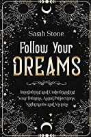 Follow Your Dreams: Interpreting and Understanding your Dreams, Astral Projections, Nightmares and Visions