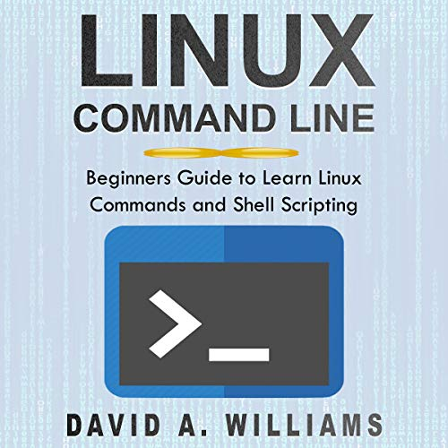 Linux Command Line: Beginners Guide to Learn Linux Commands and Shell Scripting Audiobook By David A. Williams cover art