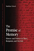 The Promise of Memory: History and Politics in Marx, Benjamin, and Derrida (SUNY series in Contemporary Continental Philosophy)