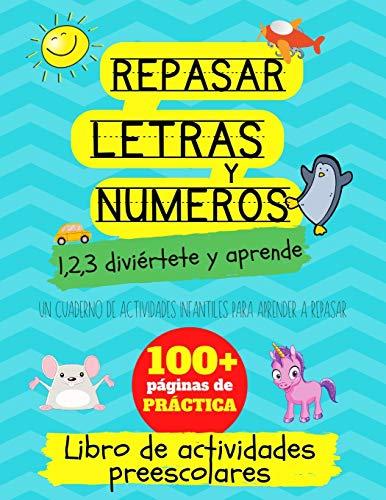 Repasar letras y numeros: 1,2,3 diviértete y aprende. Un cuaderno de actividades infantiles: Libro de actividades para niños: +3 años. Un cuaderno de ... y niñas de preescolar y educación infantil. ⭐