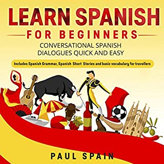 Learn Spanish for Beginners: Conversational Spanish Dialogues Quick and Easy. Includes Spanish Grammar, Spanish Short Stories and Basic Vocabulary for Travellers audiobook cover art