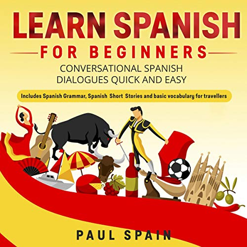 Learn Spanish for Beginners: Conversational Spanish Dialogues Quick and  Easy  Includes Spanish Grammar, Spanish Short Stories and Basic Vocabulary  for